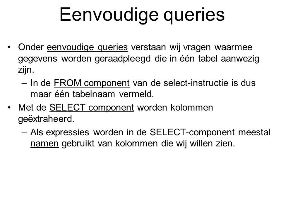 Eenvoudige queries Onder eenvoudige queries verstaan wij vragen waarmee gegevens worden geraadpleegd die in één tabel aanwezig zijn.