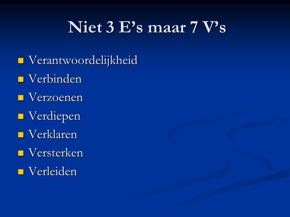 Niet 3 E's maar 7 V's Verantwoordelijkheid Verbinden Verzoenen