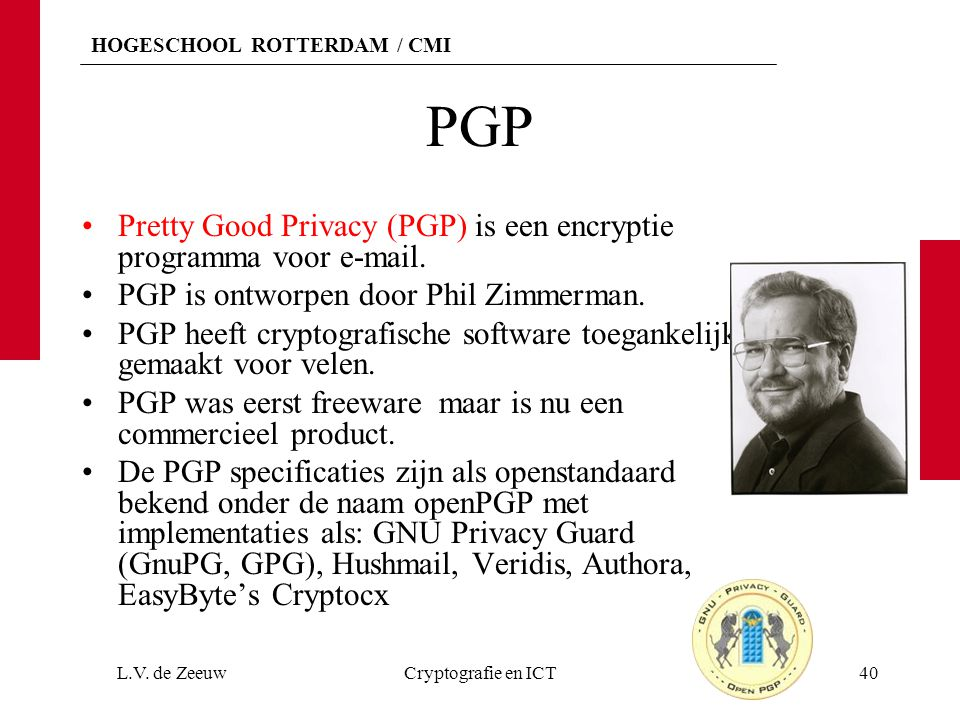 PGP Pretty Good Privacy (PGP) is een encryptie programma voor e-mail.