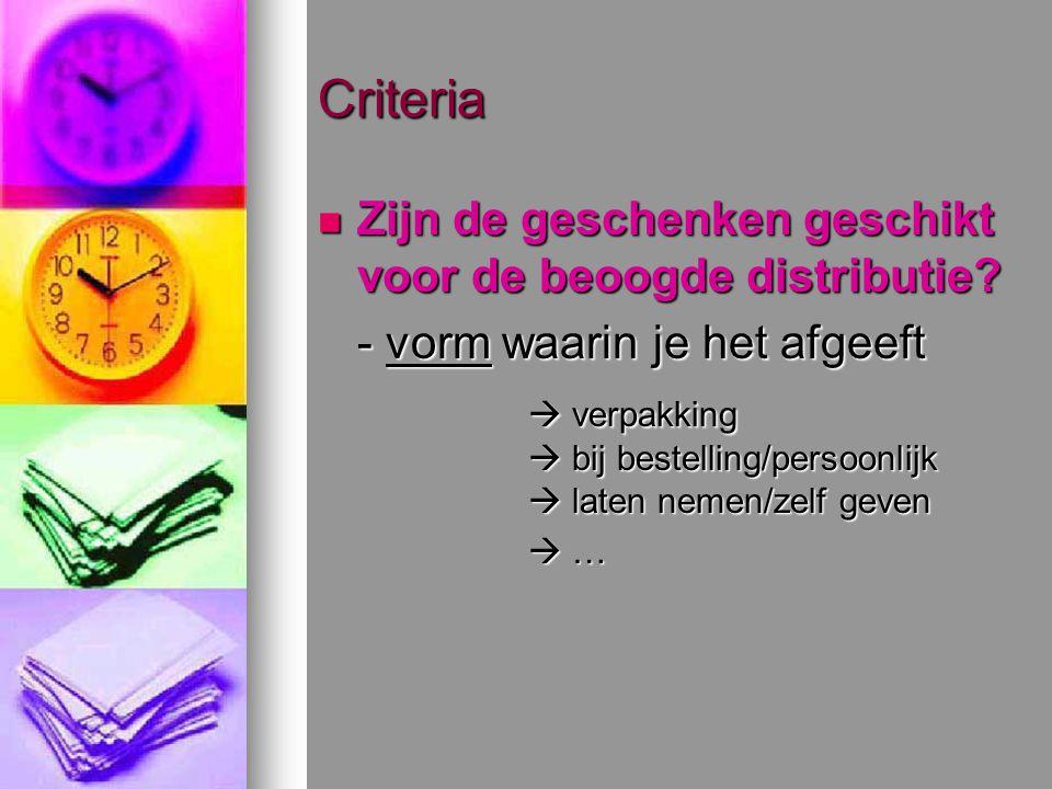 Criteria Zijn de geschenken geschikt voor de beoogde distributie