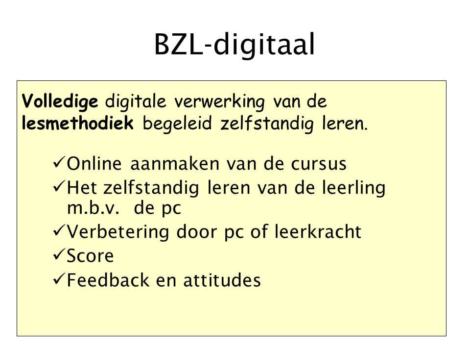 BZL-digitaal Volledige digitale verwerking van de lesmethodiek begeleid zelfstandig leren. Online aanmaken van de cursus.