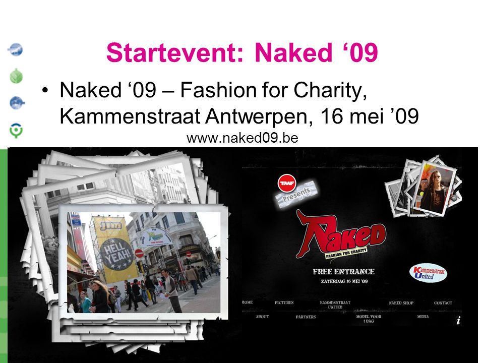 Startevent: Naked '09 Naked '09 – Fashion for Charity, Kammenstraat Antwerpen, 16 mei '09 www.naked09.be.