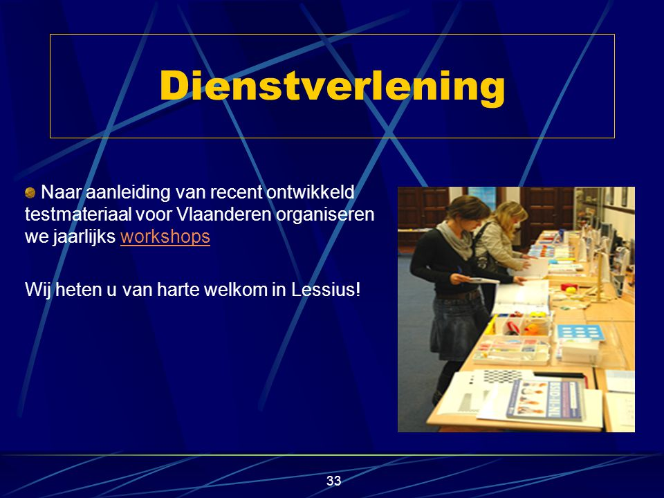 Dienstverlening Naar aanleiding van recent ontwikkeld testmateriaal voor Vlaanderen organiseren we jaarlijks workshops.
