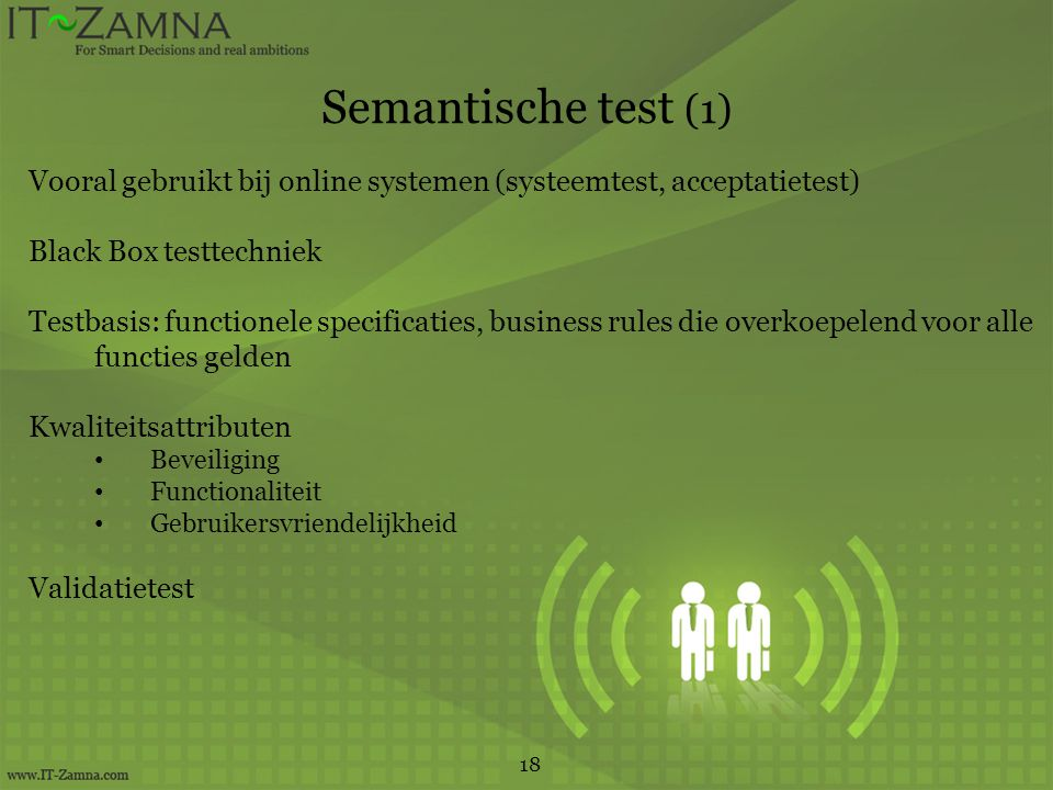 Semantische test (1) Vooral gebruikt bij online systemen (systeemtest, acceptatietest) Black Box testtechniek.
