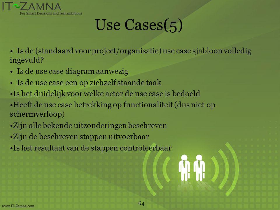 Use Cases(5) Is de (standaard voor project/organisatie) use case sjabloon volledig ingevuld Is de use case diagram aanwezig.