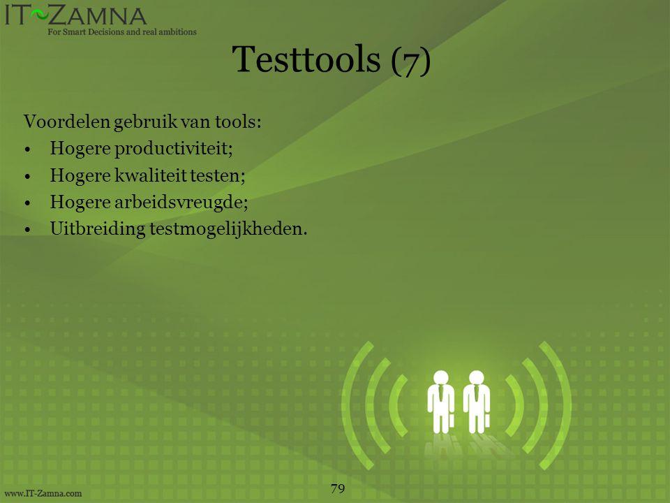 Testtools (7) Voordelen gebruik van tools: Hogere productiviteit;