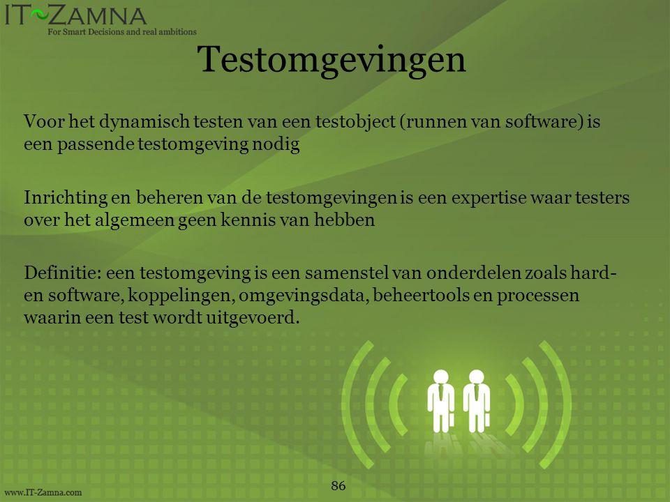 Testomgevingen Voor het dynamisch testen van een testobject (runnen van software) is een passende testomgeving nodig.