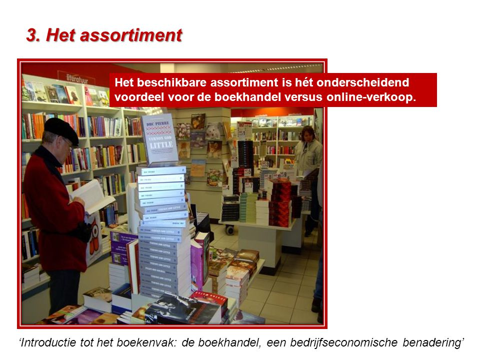 3. Het assortiment Het beschikbare assortiment is hét onderscheidend voordeel voor de boekhandel versus online-verkoop.