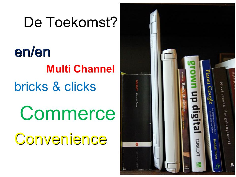 De Toekomst en/en Multi Channel bricks & clicks Commerce Convenience