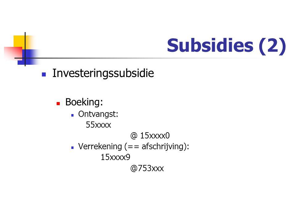 Subsidies (2) Investeringssubsidie Boeking: Ontvangst: 55xxxx