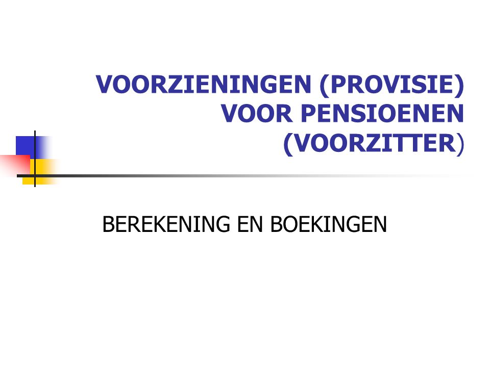 VOORZIENINGEN (PROVISIE) VOOR PENSIOENEN (VOORZITTER)