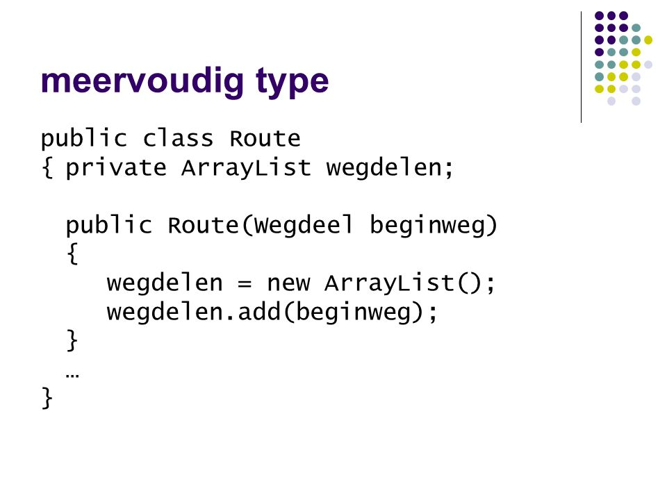 meervoudig type public class Route { private ArrayList wegdelen;