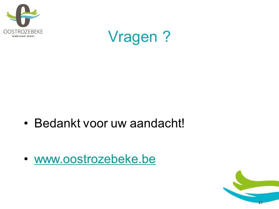 Vragen Bedankt voor uw aandacht! www.oostrozebeke.be