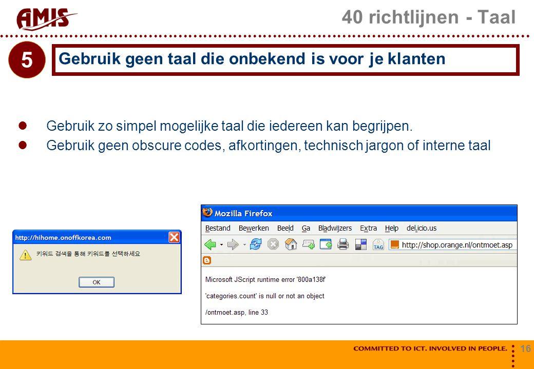 40 richtlijnen - Taal 5. Gebruik geen taal die onbekend is voor je klanten. Gebruik zo simpel mogelijke taal die iedereen kan begrijpen.