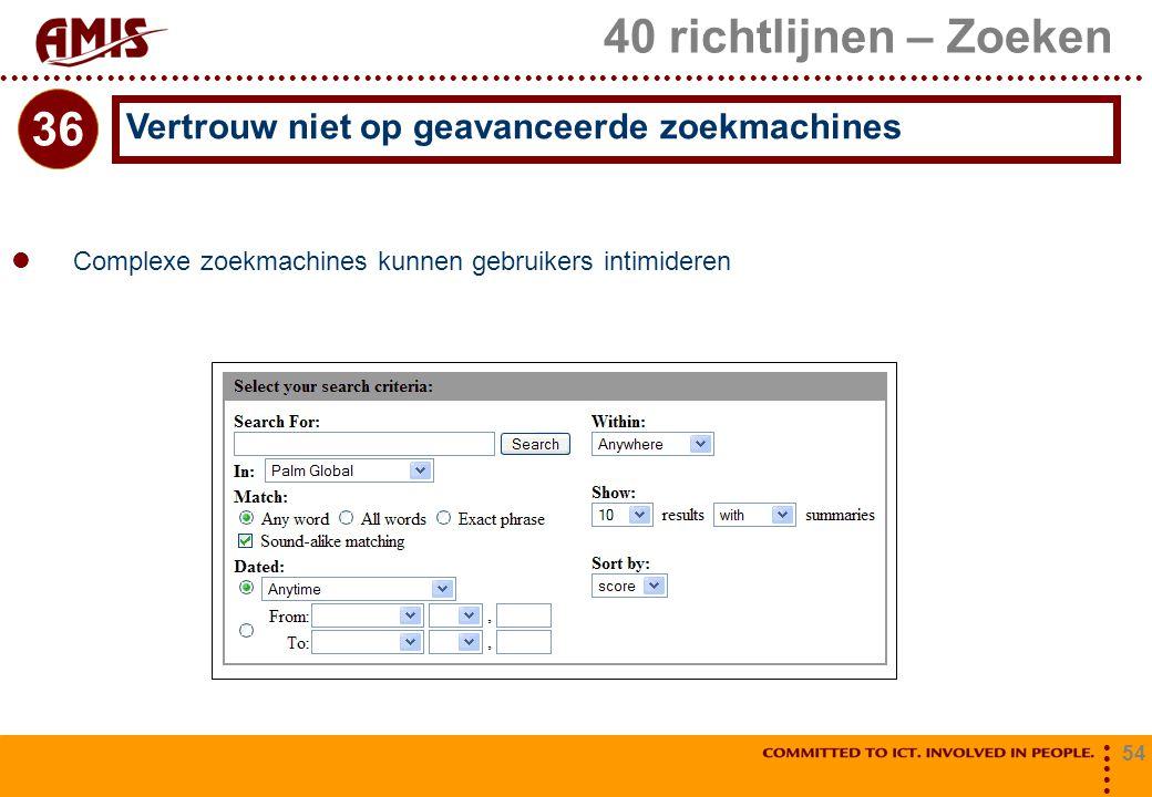 40 richtlijnen – Zoeken 36 Vertrouw niet op geavanceerde zoekmachines
