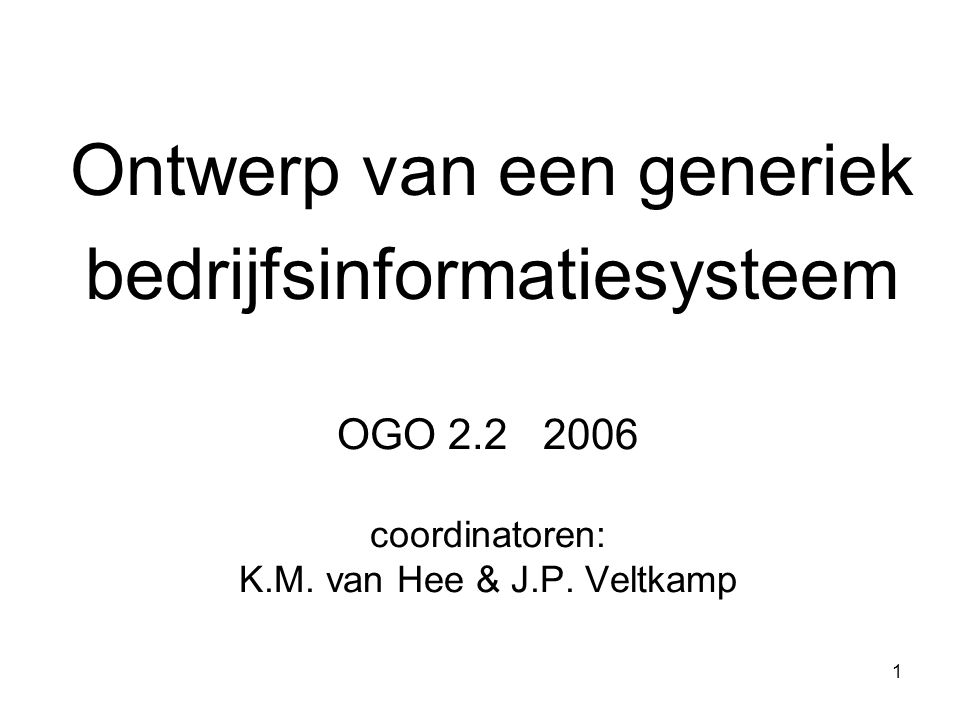 OGO 2.2 2006 coordinatoren: K.M. van Hee & J.P. Veltkamp