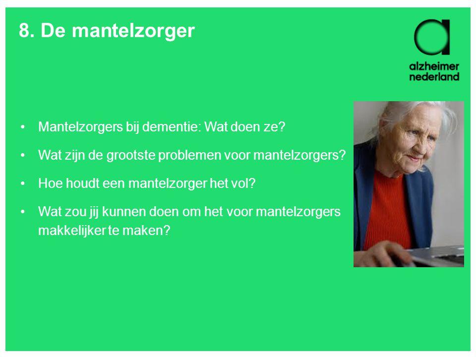 8. De mantelzorger Mantelzorgers bij dementie: Wat doen ze