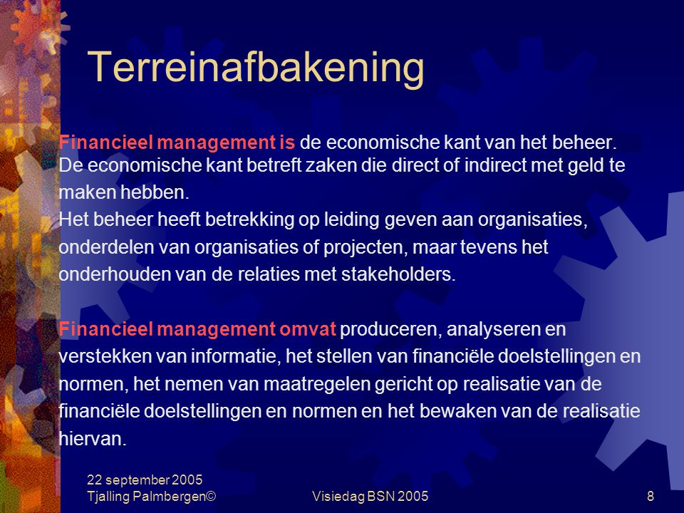 Terreinafbakening Financieel management is de economische kant van het beheer. De economische kant betreft zaken die direct of indirect met geld te.