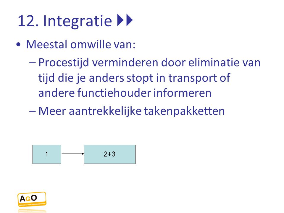 12. Integratie  Meestal omwille van:
