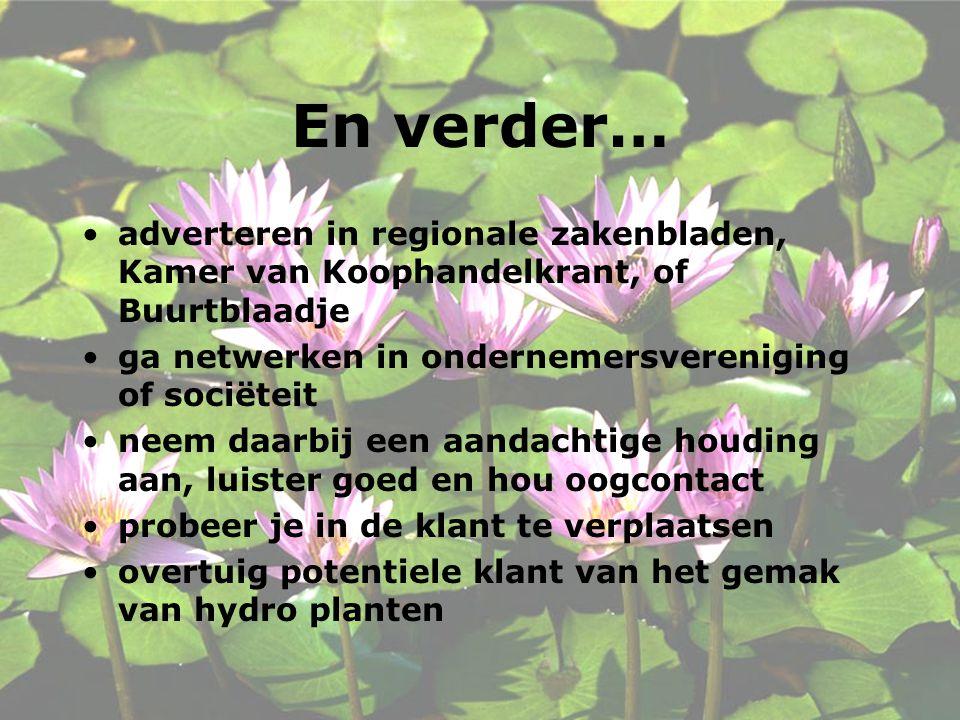 En verder… adverteren in regionale zakenbladen, Kamer van Koophandelkrant, of Buurtblaadje. ga netwerken in ondernemersvereniging of sociëteit.