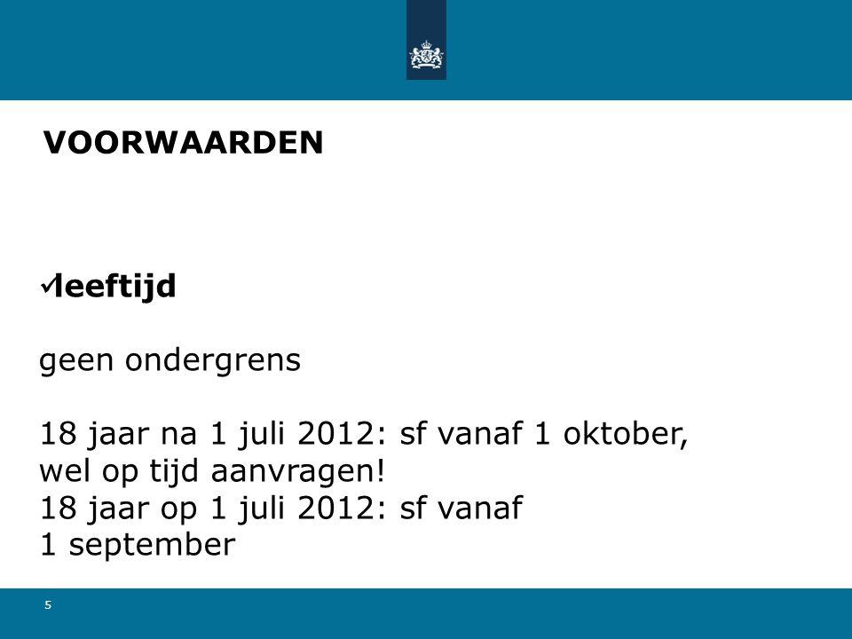 VOORWAARDEN leeftijd. geen ondergrens. 18 jaar na 1 juli 2012: sf vanaf 1 oktober, wel op tijd aanvragen!