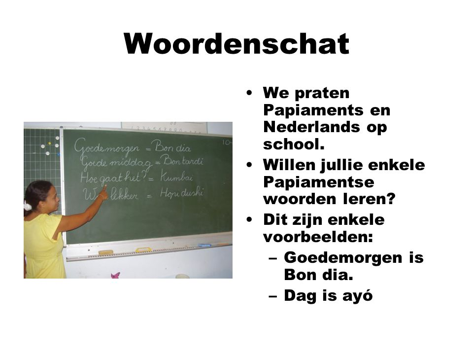 Woordenschat We praten Papiaments en Nederlands op school.