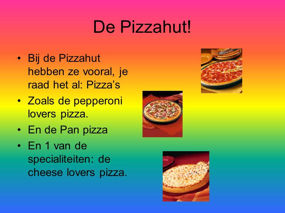 De Pizzahut! Bij de Pizzahut hebben ze vooral, je raad het al: Pizza's