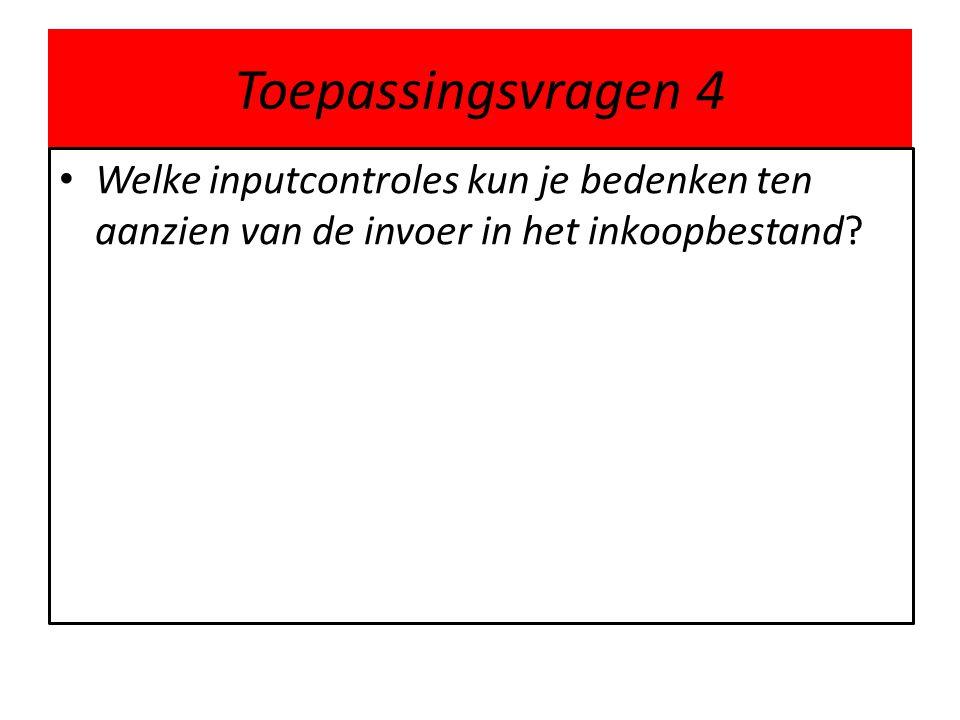 Toepassingsvragen 4 Welke inputcontroles kun je bedenken ten aanzien van de invoer in het inkoopbestand