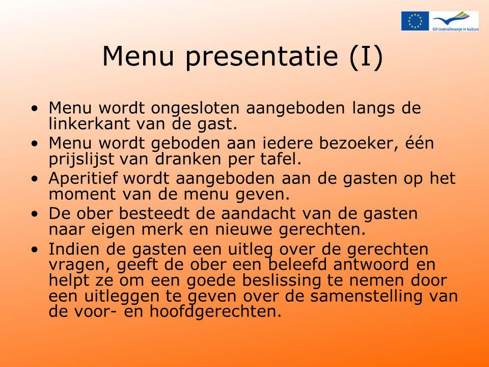 Menu presentatie (I) Menu wordt ongesloten aangeboden langs de linkerkant van de gast.