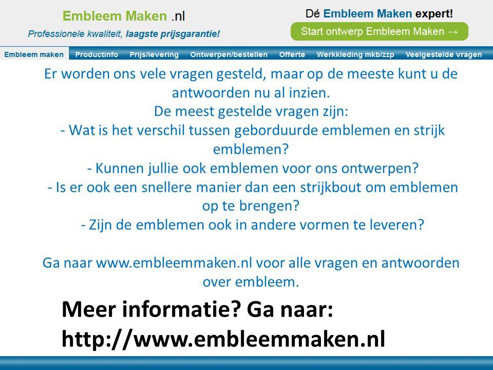 Meer informatie Ga naar: http://www.embleemmaken.nl