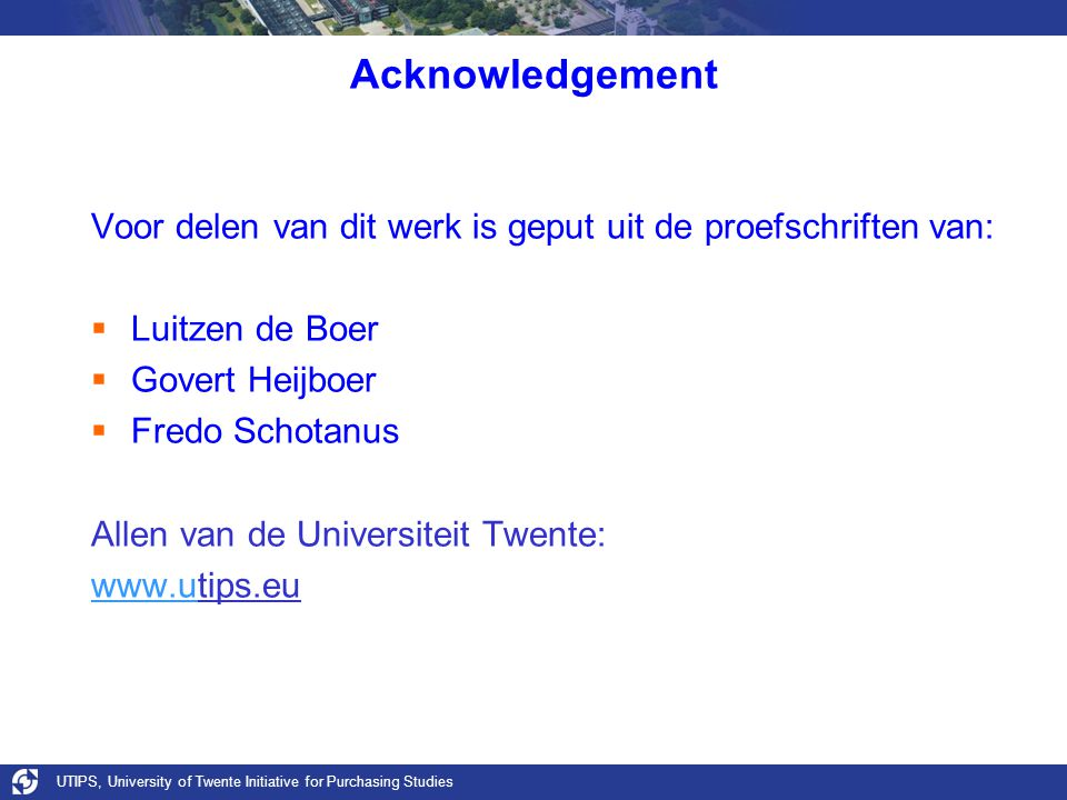 Acknowledgement Voor delen van dit werk is geput uit de proefschriften van: Luitzen de Boer. Govert Heijboer.