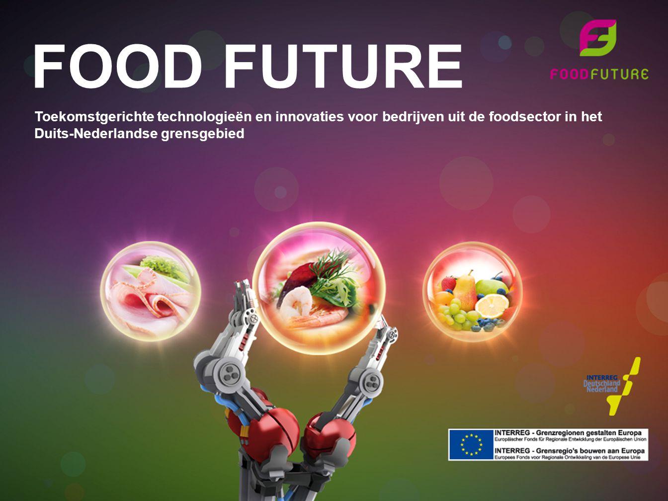 FOOD FUTURE Toekomstgerichte technologieën en innovaties voor bedrijven uit de foodsector in het Duits-Nederlandse grensgebied.