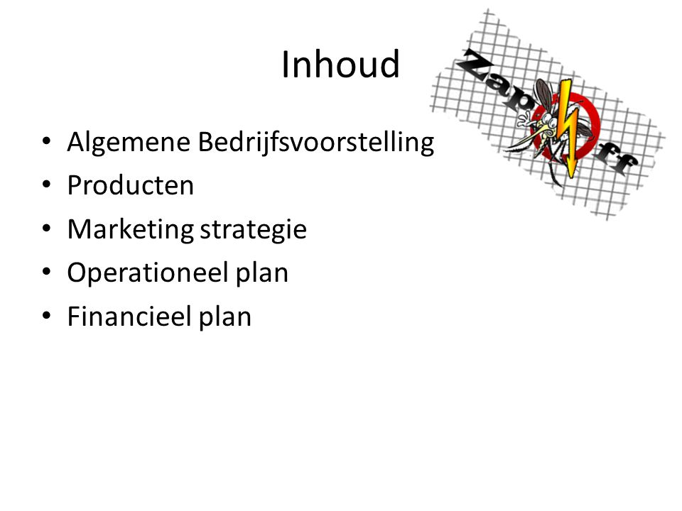 Inhoud Algemene Bedrijfsvoorstelling Producten Marketing strategie