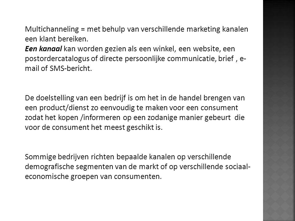 Multichanneling = met behulp van verschillende marketing kanalen een klant bereiken.