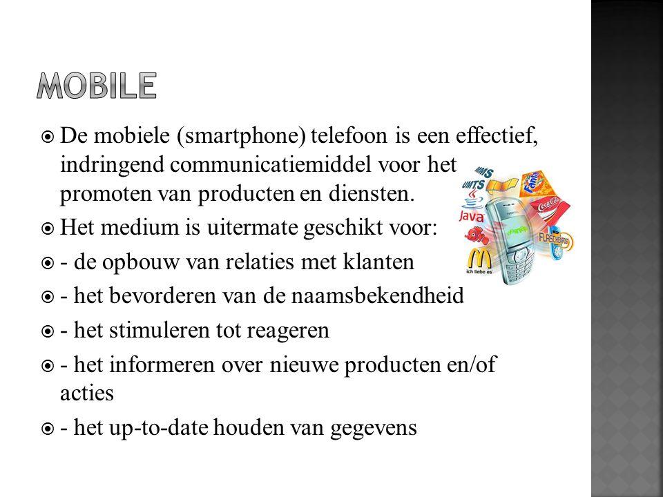 MOBILE De mobiele (smartphone) telefoon is een effectief, indringend communicatiemiddel voor het promoten van producten en diensten.