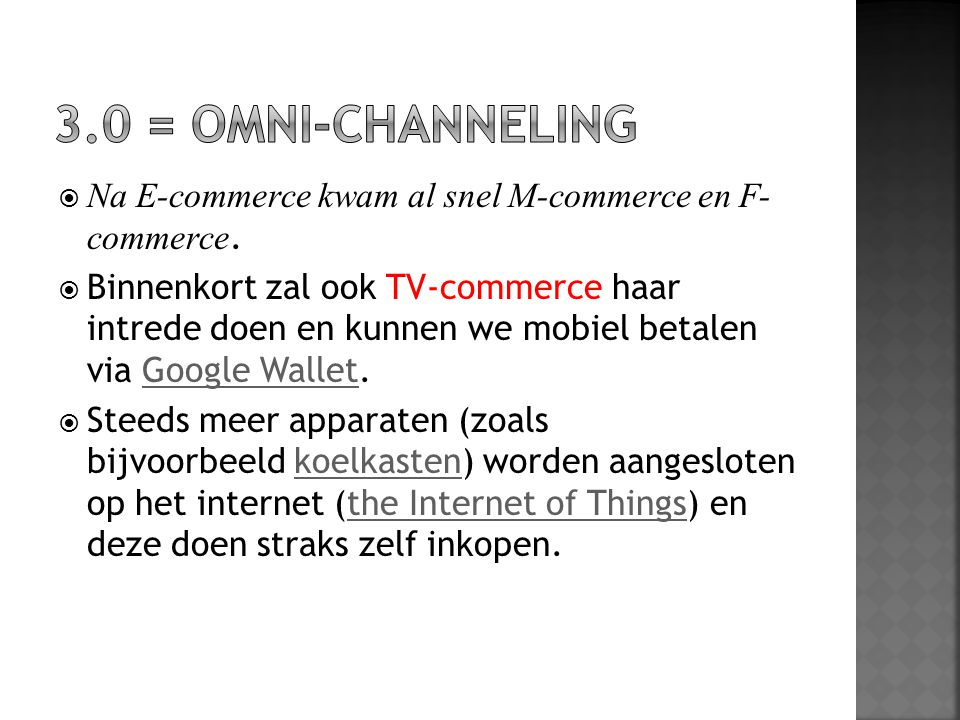 3.0 = OMNI-CHANNELING Na E-commerce kwam al snel M-commerce en F- commerce.