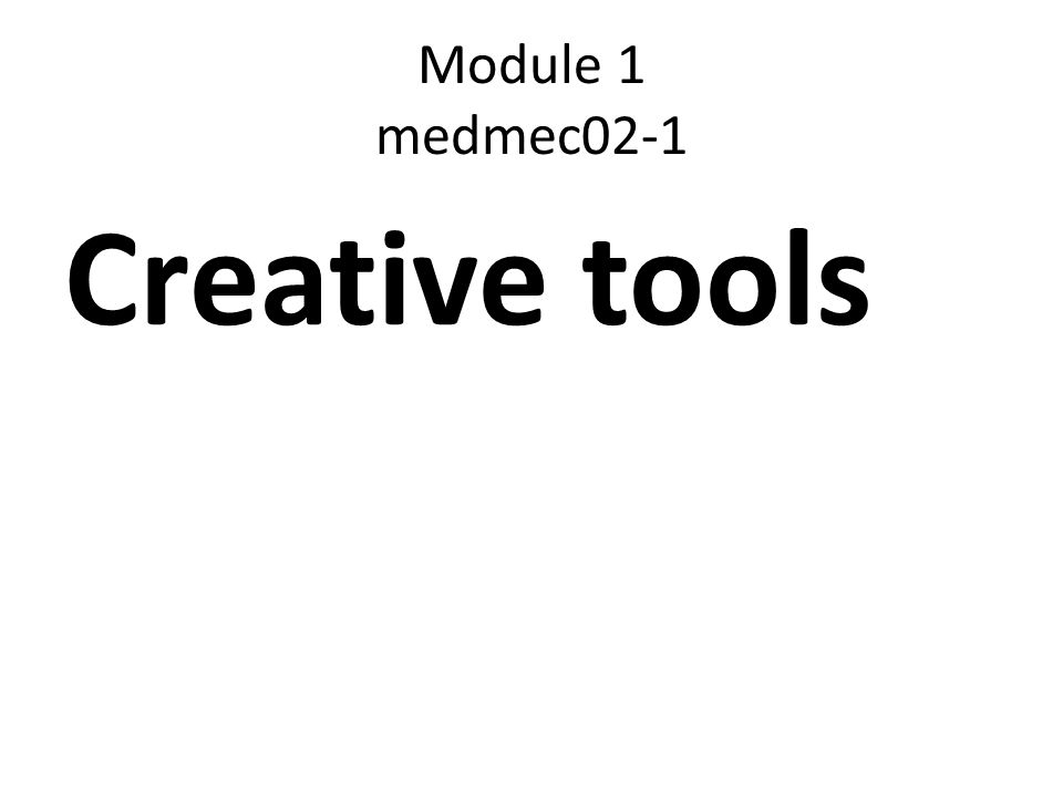 Module 1 medmec02-1 Creative tools
