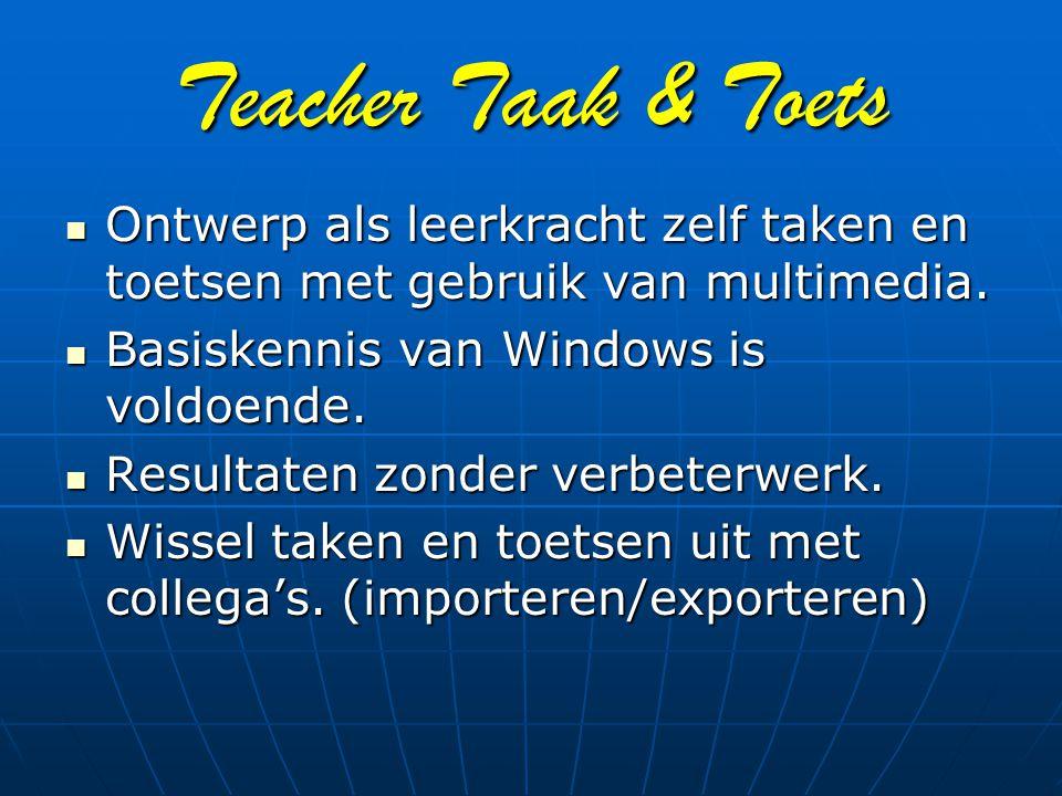 Teacher Taak & Toets Ontwerp als leerkracht zelf taken en toetsen met gebruik van multimedia. Basiskennis van Windows is voldoende.