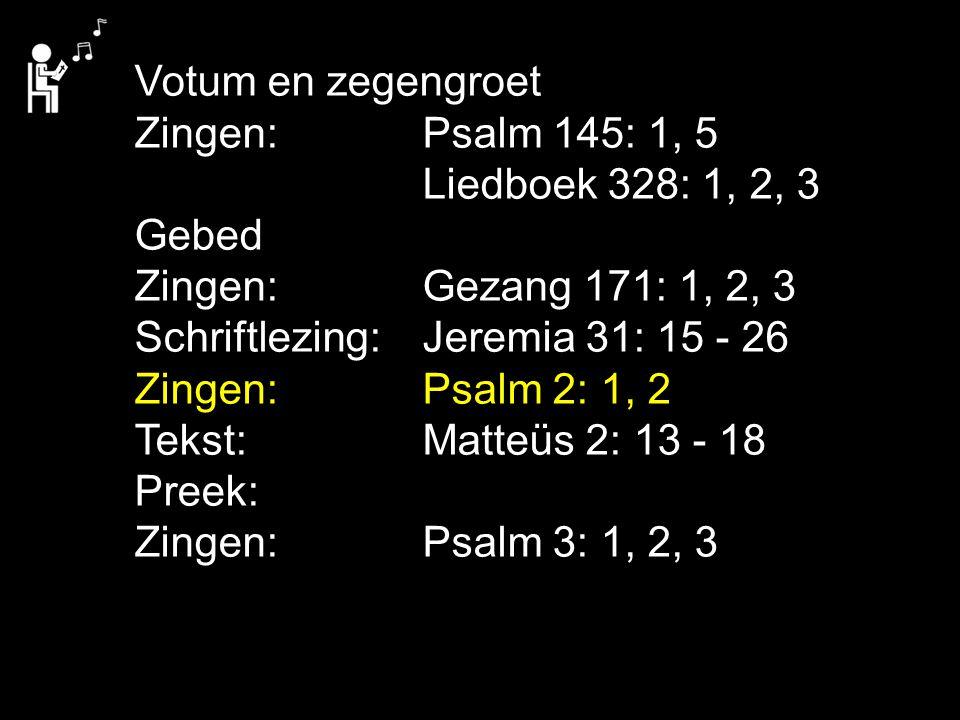 Votum en zegengroet Zingen: Psalm 145: 1, 5 Liedboek 328: 1, 2, 3. Gebed. Zingen: Gezang 171: 1, 2, 3.