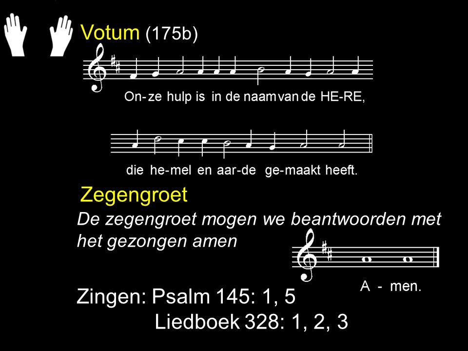 Votum (175b) Zegengroet Zingen: Psalm 145: 1, 5 Liedboek 328: 1, 2, 3