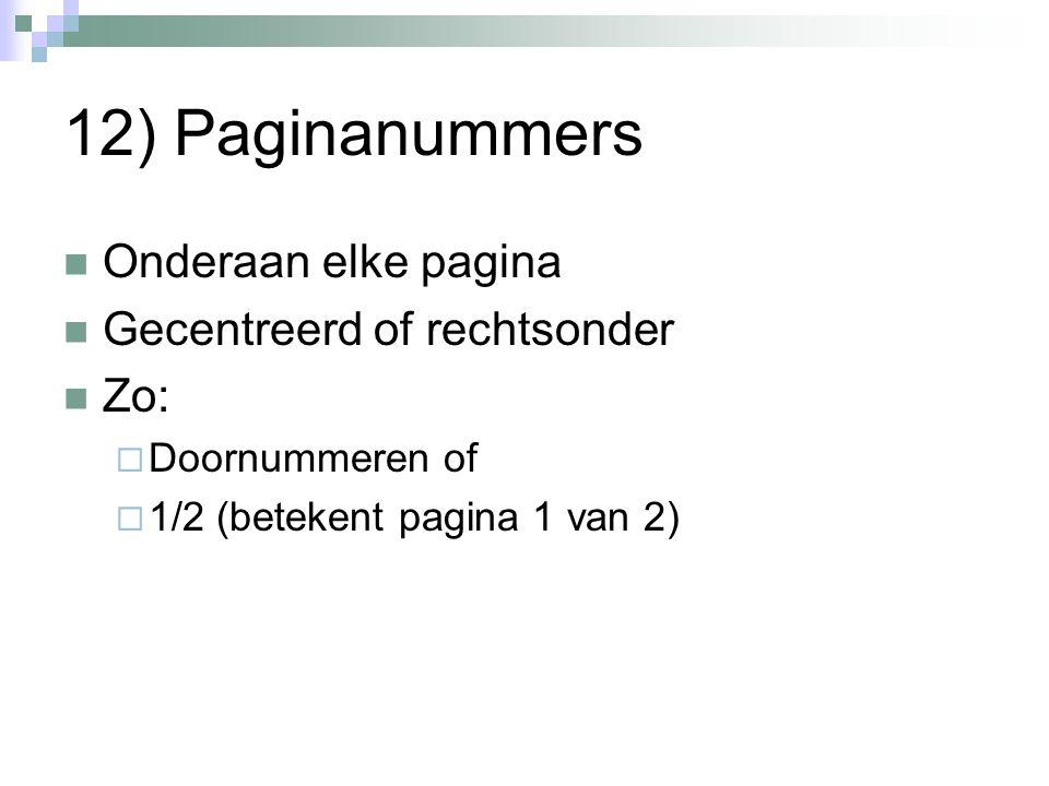 12) Paginanummers Onderaan elke pagina Gecentreerd of rechtsonder Zo: