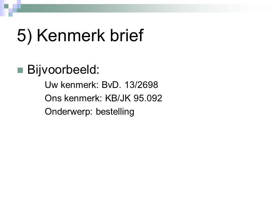 5) Kenmerk brief Bijvoorbeeld: Uw kenmerk: BvD. 13/2698