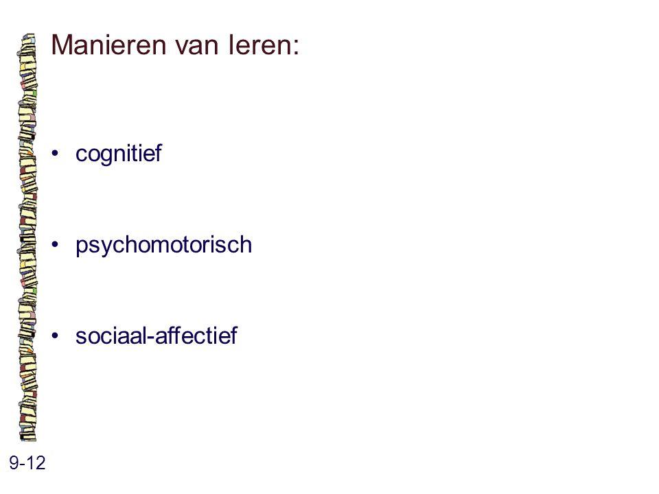 Manieren van leren: • cognitief • psychomotorisch • sociaal-affectief
