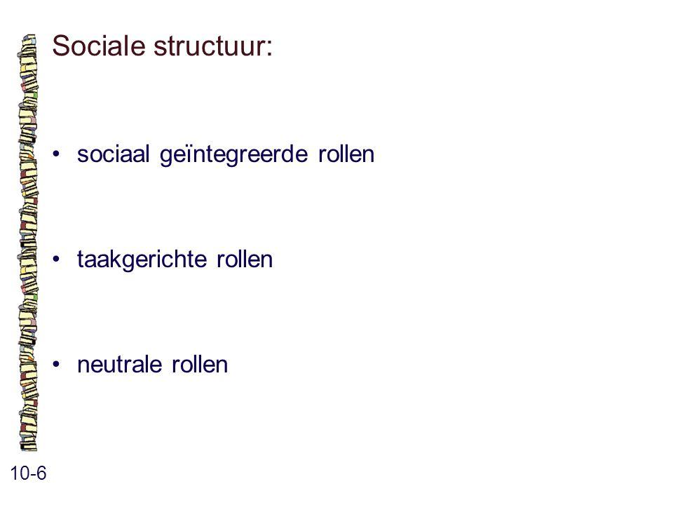 Sociale structuur: • sociaal geïntegreerde rollen