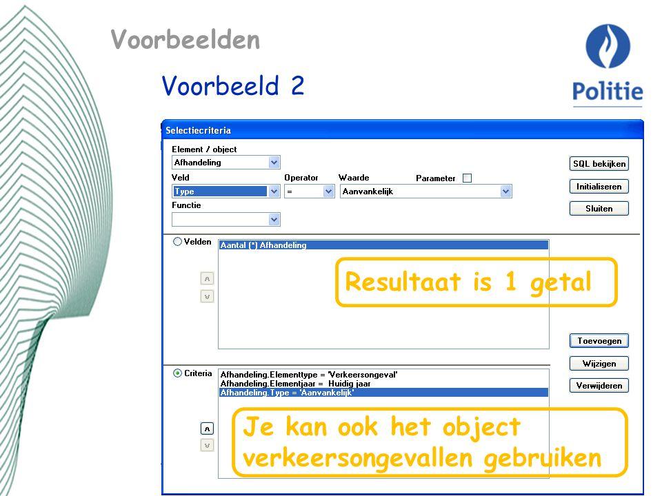 Voorbeelden Voorbeeld 2 Resultaat is 1 getal Je kan ook het object verkeersongevallen gebruiken