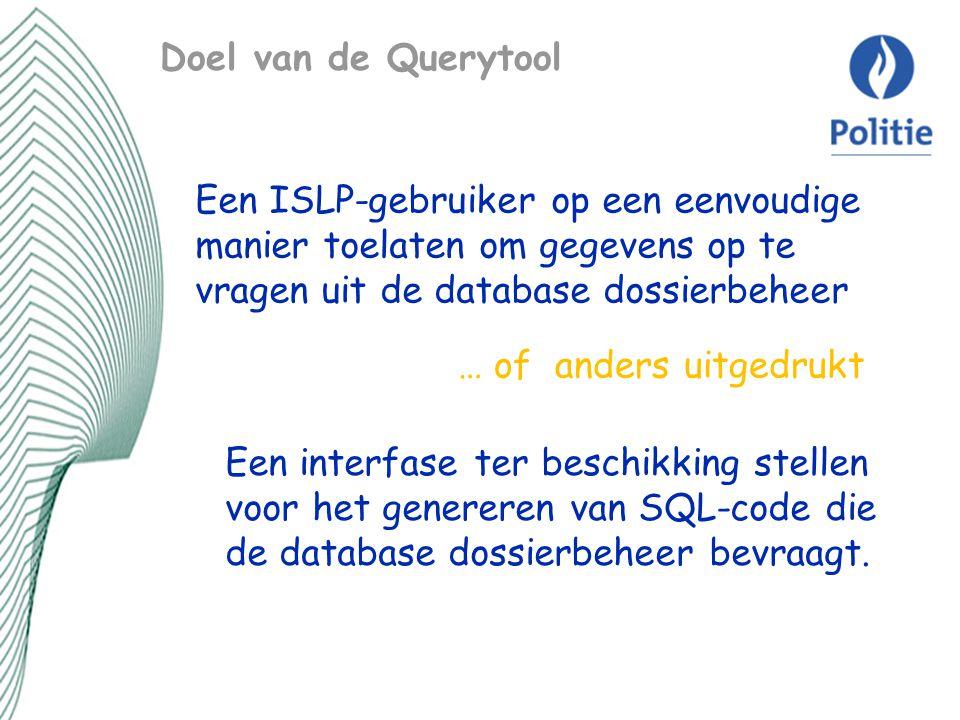 Doel van de Querytool Een ISLP-gebruiker op een eenvoudige manier toelaten om gegevens op te vragen uit de database dossierbeheer.