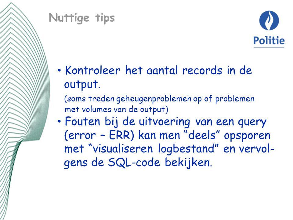 Nuttige tips Kontroleer het aantal records in de output. (soms treden geheugenproblemen op of problemen met volumes van de output)