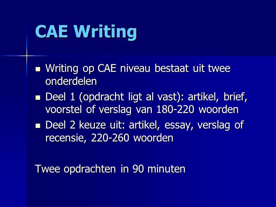 CAE Writing Writing op CAE niveau bestaat uit twee onderdelen