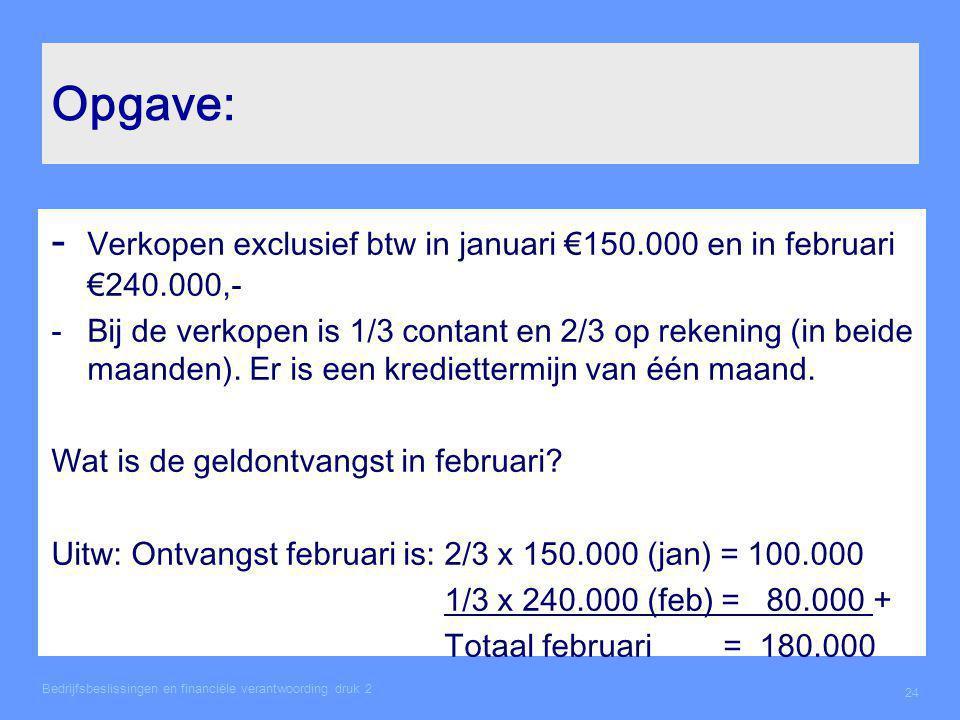 Opgave: - Verkopen exclusief btw in januari €150.000 en in februari €240.000,-