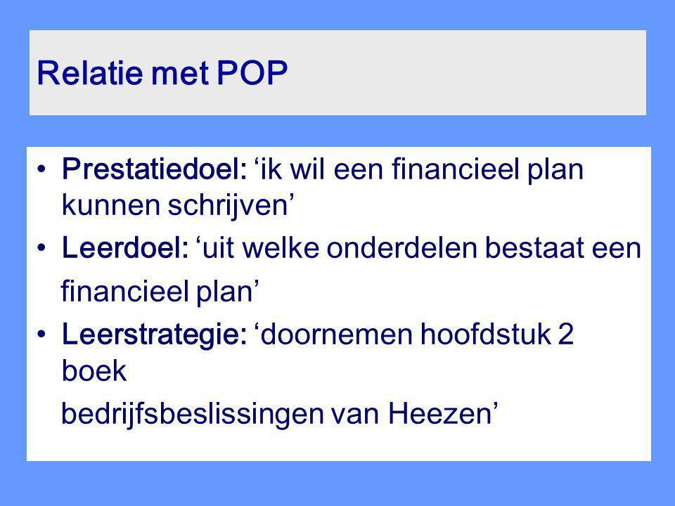 Relatie met POP Prestatiedoel: 'ik wil een financieel plan kunnen schrijven' Leerdoel: 'uit welke onderdelen bestaat een.